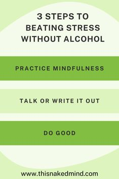 There's a way to beat stress without alcohol. Practicing Mindfulness - You'll have beat stress w/o alcohol & avoided a nasty hangover too! Talk or write it out - Grab a friend & spend some time hashing the problem out. Or grab a solo cup of coffee & a notebook. Write down the problem to work through the issue. Volunteer - Rather than numbing your emotions with alcohol you're flooding yourself with positivity and the knowledge that you've helped someone else in your own small way.