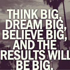 """""""Think big, Dream Big, Believe Big, And the Result Will Be Big. Prep Talk, Time For Change, Be The Boss, Think Big, Want To Lose Weight, Losing You, Dream Big, Texts, Real Life"""