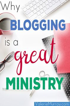 Learn the many reasons why blogging is a great ministry!
