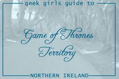 Geek Girls Guide to Game of Thrones Territory  Northern Ireland   #gameofthrones