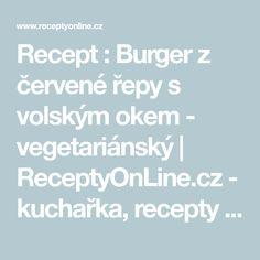Recept : Burger z červené řepy s volským okem - vegetariánský   ReceptyOnLine.cz - kuchařka, recepty a inspirace Pizza