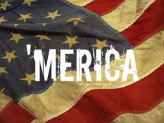 'merica. Home of the Free because of the Brave.