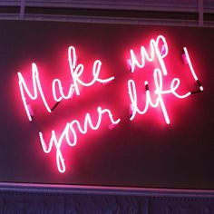 MAKEUP your life! #quote #neon