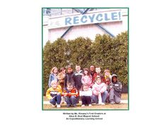This book was created by 1st graders at the Alice B. Beal Magnet School in Springfield, Massachusetts, as part of a learning expedition on recycling and sustainability.    Throughout the expedition, students did fieldwork and worked with outside experts at a number of sites including city recycling and water processing facilities and a community farm to learn about composting.