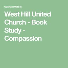 West Hill United Church - Book Study - Compassion
