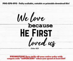 We love because, svg, Bible verse, scripture svg, John 4 19, cutting file, christian svg, cricut, silhouette, cut file, inspirational quote