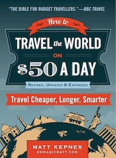 The new book by Matt Kepnes aka Nomadic Matt on how to travel the world cheaply and efficiently now available! New features, more information, more ways to travel like on a boss on a backpacker's budget | How to Travel the World on $50 a Day