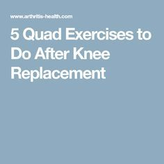 5 Quad Exercises to Do After Knee Replacement These 5 quad exercises—plus 1 bonus execise—can help you get back on your feet after a knee replacement surgery. Total Knee Replacement Exercises, Knee Replacement Recovery, Knee Replacement Surgery, Hip Replacement, Knee Strengthening Exercises, Quad Exercises, Knee Joint Anatomy, Stiff Knee, Knee Surgery Recovery