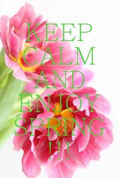 Keep Calm and Enjoy Spring!