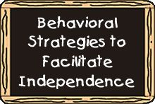 Behavioral Strategies to facilitate independence