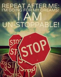 Repeat after me: I'm going for my dreams! I am un-stoppable! #quotes http://facebook.com/wealthmission