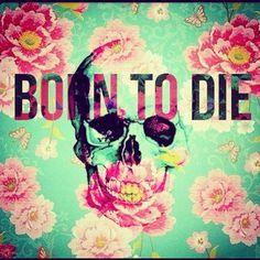 Born to die. Lana del ray