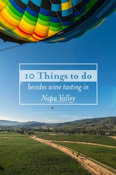 10 things to do besides wine tasting in Napa Valley. #VisitNapaValley