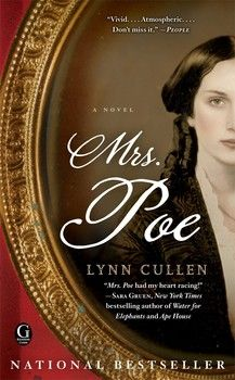 MRS. POE by Lynn Cullen- Inspired by literature's most haunting love triangle and written in the tradition of THE PARIS WIFE, this compelling national bestselling is about a woman who becomes entangled in an affair with Edgar Allan Poe. Played out against the atmospheric backdrop of 1840s New York City, MRS POE is a new masterpiece of historical fiction.