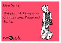 Funny Christmas Season Ecard: Dear Santa, This year, I'd like my own Christian Grey. Please and thanks.