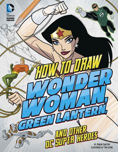 How To Draw Wonder Woman, Green Lanter and other DC Super Heroes. Art by Tim Levin