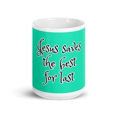 Fresh Aqua Jesus Saves The Best For Last Mug 15ozWhite glossy mug with nicefresh aqua design.Ceramic15oz mug dimensions: height - 4.7 Best For Last, Jesus Saves, Christian Gifts, Home And Living, Gifts For Women, Shot Glass, Aqua, Good Things, Mugs