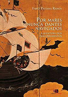 Por mares nunca dantes navegados - Fábio Pestana Ramos