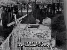 I imagine myself living elsewhere, differently.