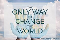 We like to think we can make a difference and change the world for the better. But we can't change the world with a desire to control it. Gandhi, The Only Way, Change The World, You Changed, Wish, Campaign, Wellness, Content, Medium
