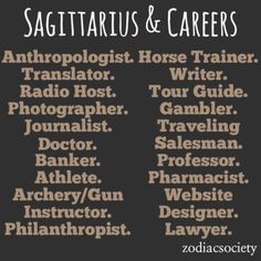 Sagittarius Career Ideas | now you can decided what you want to be when you grow up. mine is kinda on here...