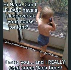 I have heard this several times from my grandson and granddaughters! Love it Hello... Nana?