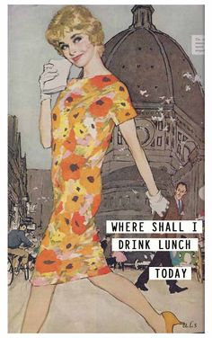 Retro Humor - where shall i drink lunch today?