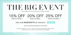 Shopbop – The Big Event  15% off orders of $250+ 20% off orders of $500+ 25% off orders of $1000+