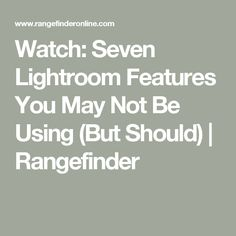 Watch: Seven Lightroom Features You May Not Be Using (But Should) | Rangefinder