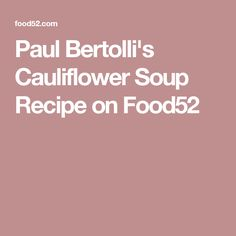 Paul Bertolli's Cauliflower Soup Recipe on Food52