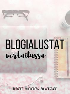 Kivempi blogi, blogin perustaminen, blogialustat vertailussa