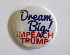 """This """"Dream Big! Imeach Trump"""" button measures 1 1/2 inches wide. Red and blue text on white background. Adorn your denim jacket, messenger bag, guitar strap and more! Features high quality mylar over Dream Big, Politics, The Originals, Putin Trump, Messenger Bag, Political Signs, Design, Amandla Stenberg, Patches"""