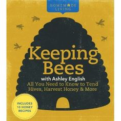 Homemade Living: Keeping Bees with Ashley English: All You Need to Know to Tend Hives, Harvest Honey & More by Ashley English 1600596266 9781600596261 Bee Book, B 13, Honey Recipes, Bee Happy, Save The Bees, Busy Bee, Bees Knees, Bee Keeping, Pet Health