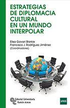 ESTRATEGIAS DE DIPLOMACIA CULTURAL EN UN MUNDO INTERPOLAR. Elisa Gavari Starkie, Francisco J. Rodríguez Jiménez (coords.). Localización: 316/EST/est