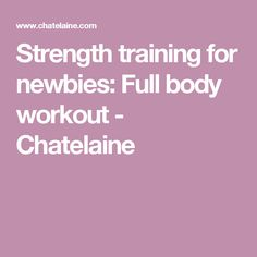 Strength training for newbies: Full body workout - Chatelaine