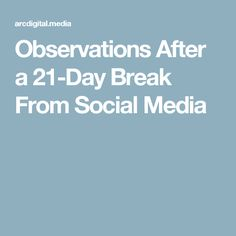 Observations After a 21-Day Break From Social Media