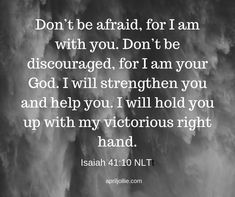 When a loved one is battling cancer, it is easy to fall under the fog of fear. But take courage, the Lord will strengthen and help you. He will hold you close. Dont Be Discouraged, Isaiah 41 10, Dont Be Afraid, Hold You, 21 Days, Pray, Cancer, Lord, Fall