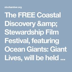 The FREE Coastal Discovery & Stewardship Film Festival, featuring Ocean Giants: Giant Lives, will be held at the Hearst Castle Theater, which is an iWERKS large-format theater with a five-story screen. Event Dates: January 14th, January 21st, January 28th, February…