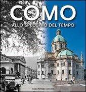 Como: allo specchio del tempo / testi di Alberto Longatti , Luca Levrini ; foto e archivio di Enzo Pifferi http://encore.fama.us.es/iii/encore/record/C__Rb2645923?lang=spi