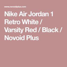 Nike Air Jordan 1 Retro White / Varsity Red / Black / Novoid Plus