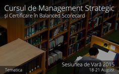 (Tematica Cursului » Formularea Strategiei) Cursul de Management Strategic si Certificare in BSC, Bucuresti 18-21 August 2015...