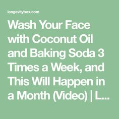 Wash Your Face with Coconut Oil and Baking Soda 3 Times a Week, and This Will Happen in a Month (Video)   LongevityBox