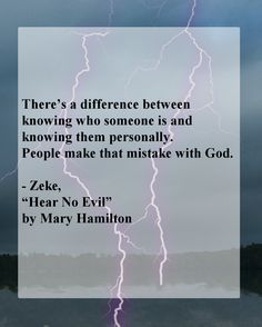 "There's a difference between knowing who someone is and knowing them personally. People make that mistake with God. – Zeke, ""Hear No Evil"" by @Mary Hamilton  #quotes #tween #Christian #fiction"