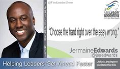 """""""Choose the hard right over the easy wrong."""" Jermaine Edwards FastLeaderPodcast http://goo.gl/nxtyRu #leadership #sales"""