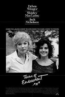 Terms of Endearment is a 1983 drama film adapted by James L. Brooks from the novel by Larry McMurtry and starring Shirley MacLaine, Debra Winger, and Jack Nicholson. It covers thirty years of the relationship between Aurora Greenway (MacLaine) and her daughter Emma (Winger).    The film won five Academy Awards, including Best Picture, Best Direction, Best Adapted Screenplay, Best Supporting Actor for Jack Nicholson, and Best Actress for Shirley MacLaine, and four Golden Globes.