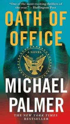 Oath of office 9780312587536 michael palmer isbn 10 0312587538 michael palmer the new york times bestselling author of a heartbeat away and the last surgeon brings us a shocking new thriller at the crossroads of fandeluxe Gallery