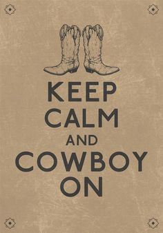 Cowboy Love Quotes | texashumor: Keep calm and cowboy on: - country life