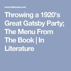 Throwing a 1920's Great Gatsby Party; The Menu From The Book | In Literature