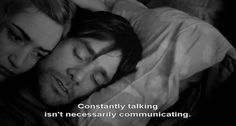 "Joel: ""Constantly talking isn't necessarily communicating."" • from Eternal Sunshine of the Spotless Mind (2004), directed by Michel Gondry"