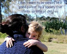 I don't want to be viewed as a 'good parent' by a society that thinks so little of children
